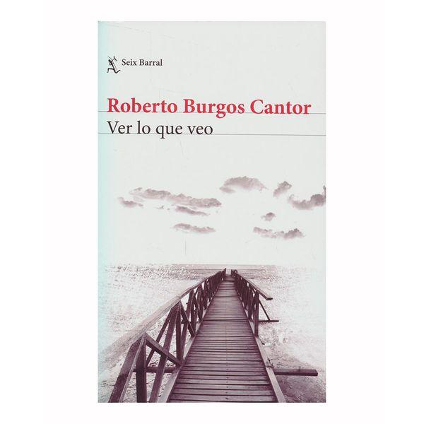 Ver lo que veo - Reoberto Burgos Cantor - Seix Barral