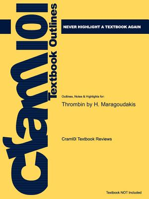 Outlines & Highlights for Thrombin by H. Maragoudakis - Cram101 Textbook Reviews - Academic Internet Publishers