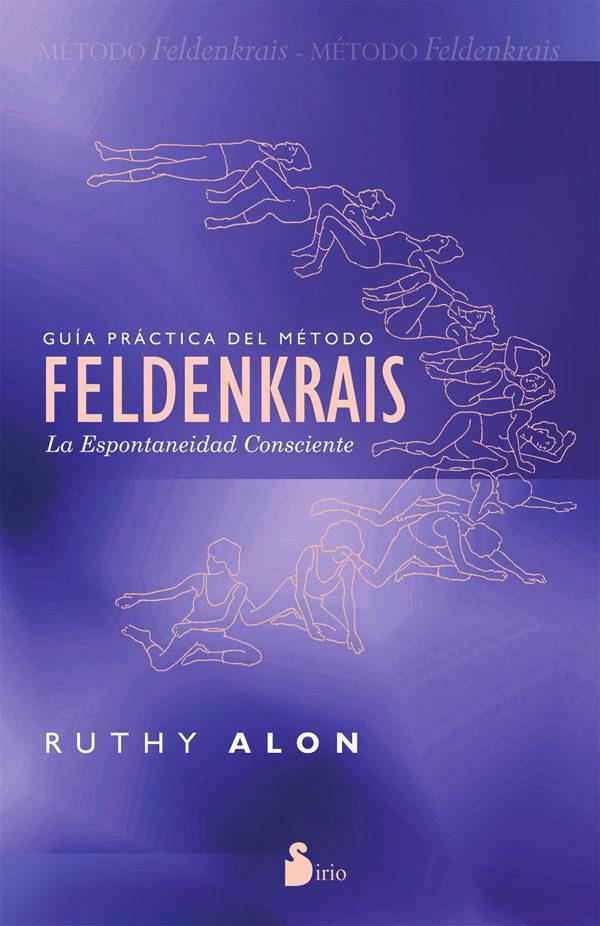 Guia Practica del Metodo Feldenkrais: La Espontaneidad Consciente - Ruthy Alon - Sirio