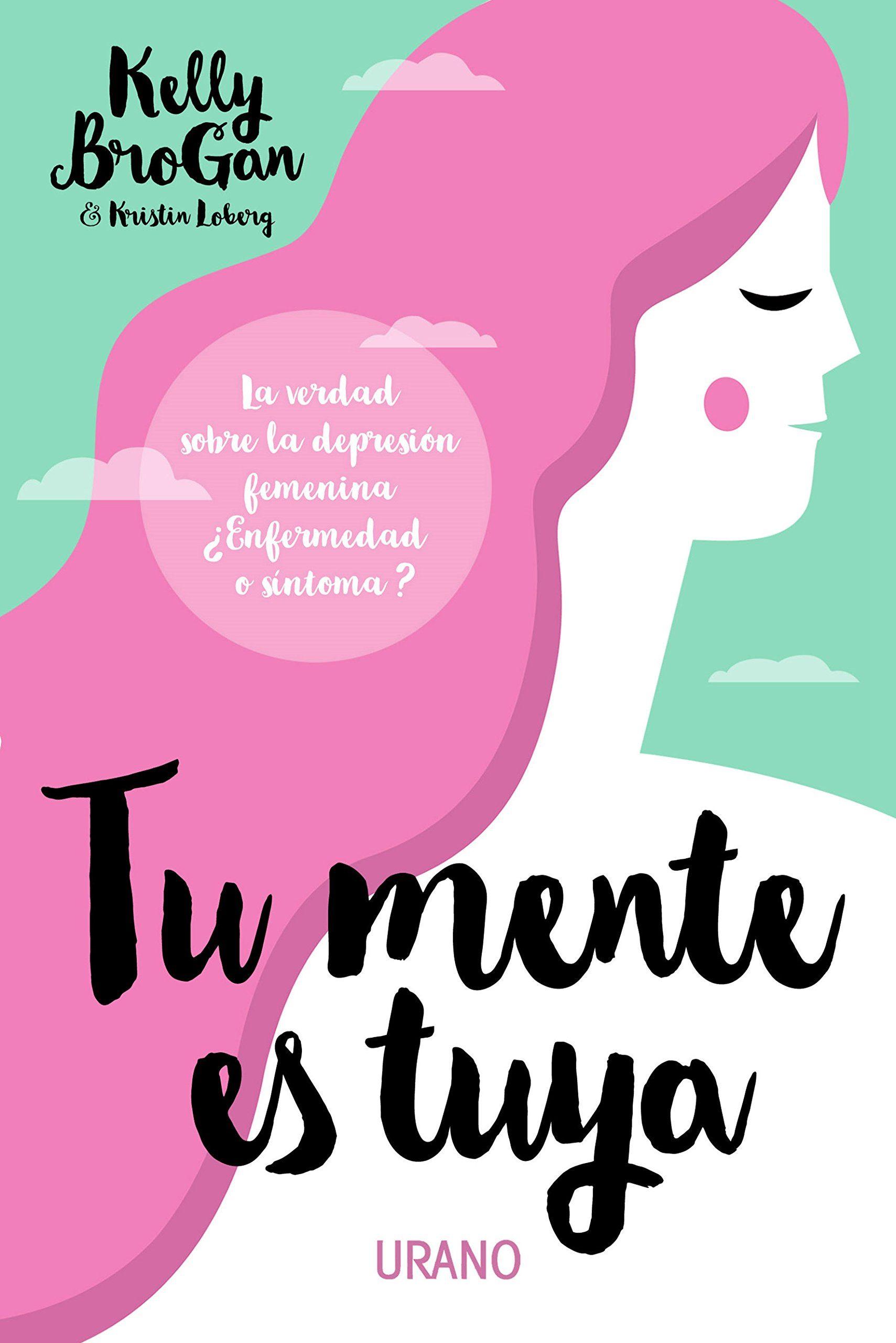 Tu Mente es Tuya - Kristin Loberg; Kelly Brogan - Urano