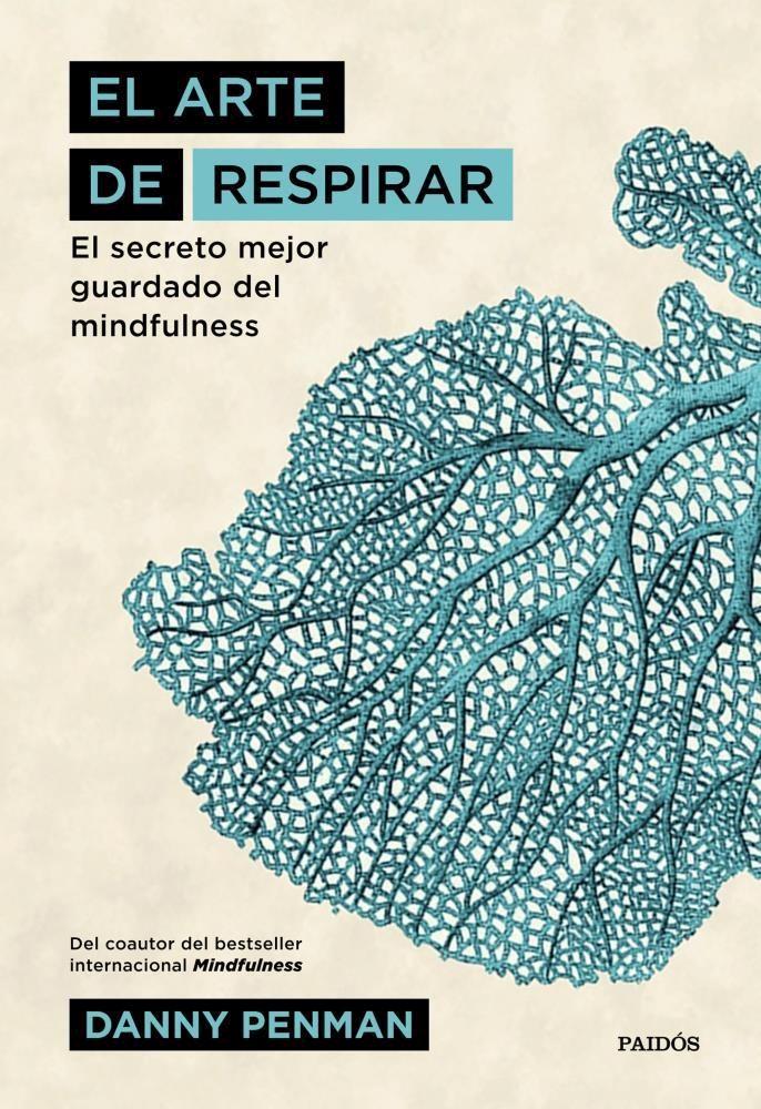 Arte de Respirar el Secreto Mejor Guardado del Mindfulness - Danny Penman - Paidos