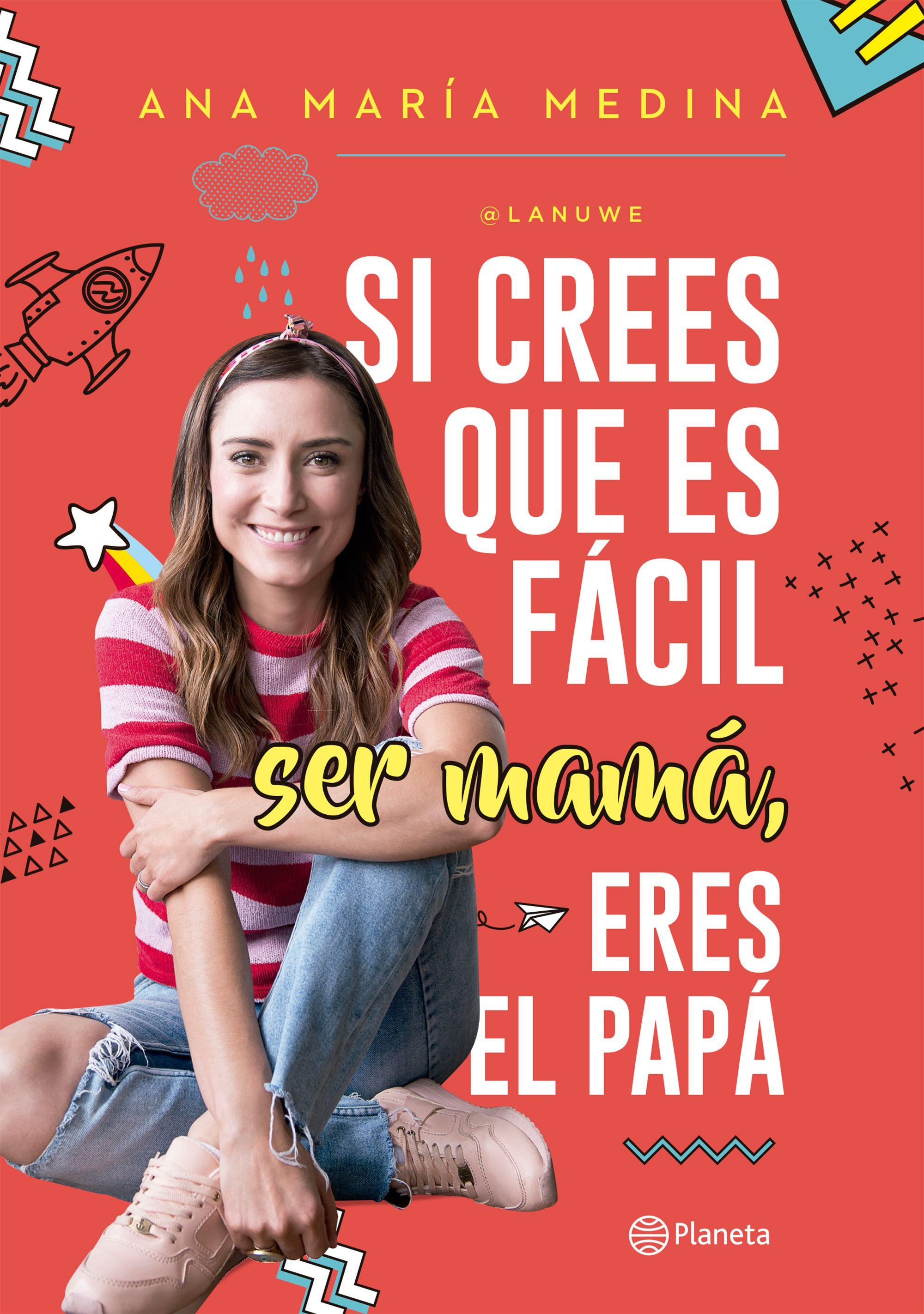 Si Crees que es Fácil ser Mamá, Eres el Papá - Ana María Medina - Planeta