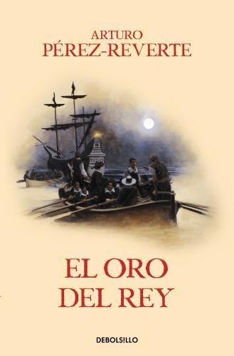 El oro del rey - Arturo Pérez-Reverte - Debolsillo