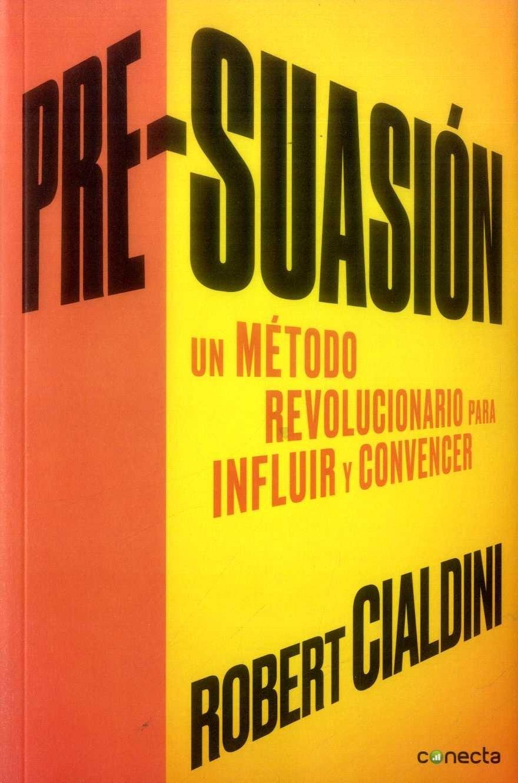Pre- Suasión, un Método Revolucionario Para Influir y Convencer - Roberto Cialdini - Penguin Random House