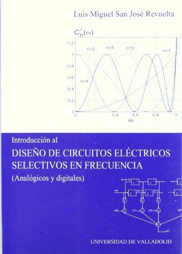 introduccion al diseño de circuitos electricos selectivos en frecuencia - luis miguel san jose revuelta - universidad de valladolid