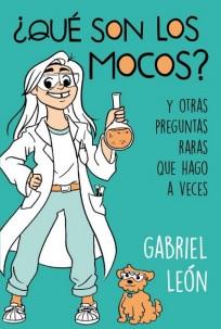Que son los Mocos? Y Otras Preguntas Raras que Hago a Veces - Gabriel León - B De Blok