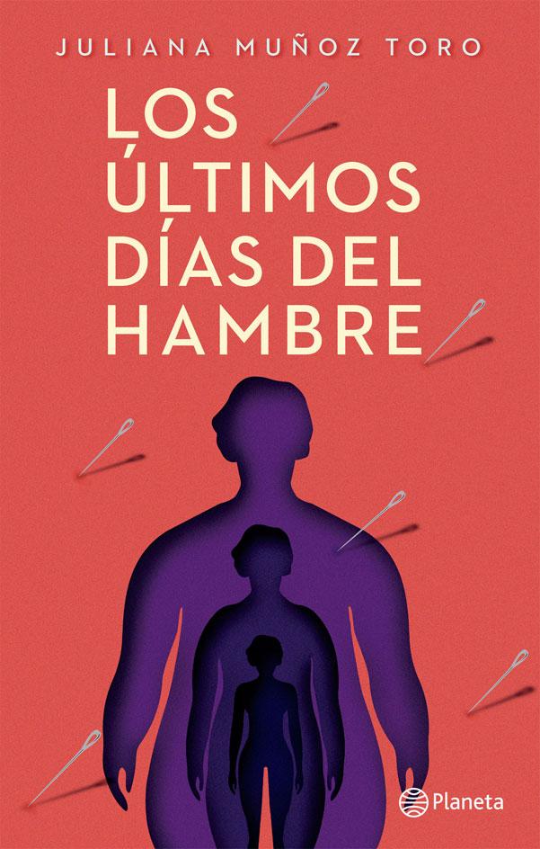 Los Últimos Días del Hambre - Juliana Muñoz Toro - Planeta