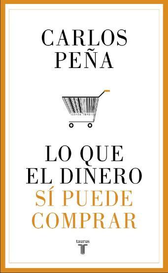 Lo que el Dinero si Puede Comprar - Carlos Peña - Taurus