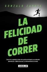 La Felicidad De Correr - Gonzalo Zapata - Aguilar