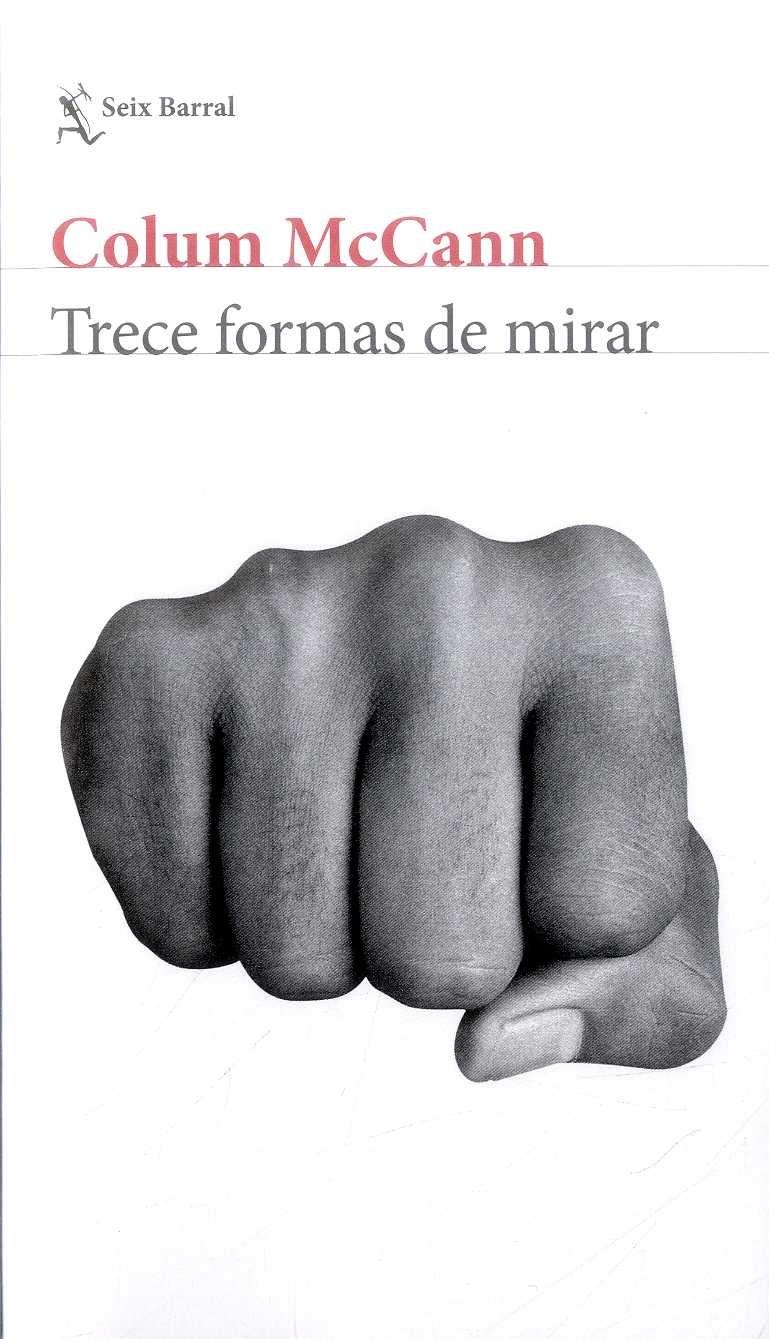 Trece Formas de Mirar - Colum Mccann - Seix Barral