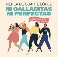 Ni Calladitas ni Perfectas - Nerea De Ugarte Lopez - Montena