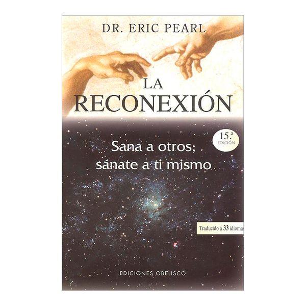La Reconexión. Sana a Otros; Sánate a ti Mismo - Eric Pearl - Obelisco