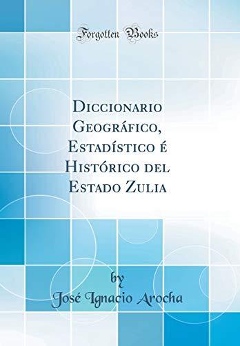 portada Diccionario Geográfico, Estadístico é Histórico del Estado Zulia (Classic Reprint)