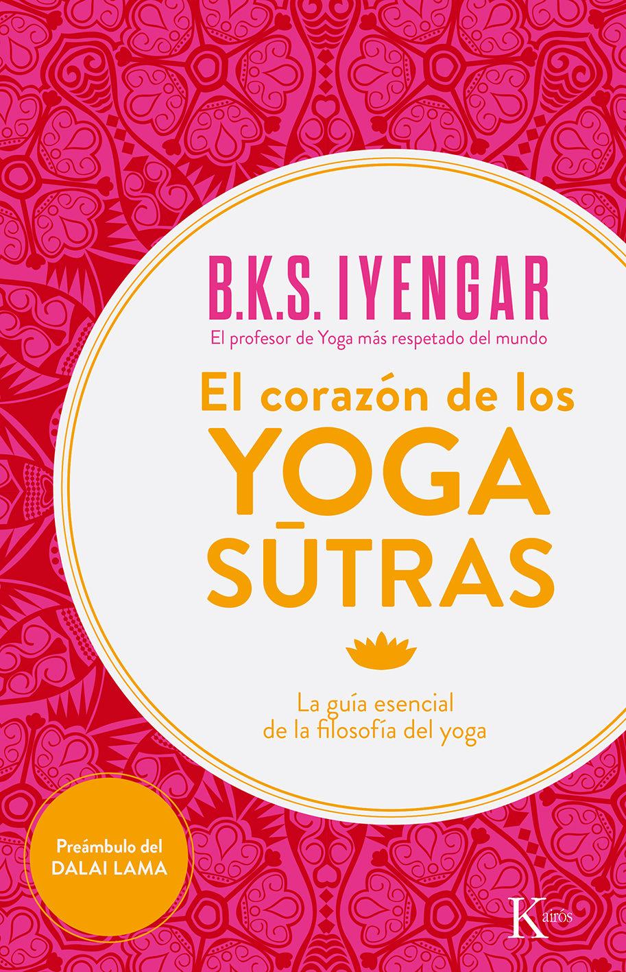 El Corazón de los Yoga Sûtras: La Guía Esencial de la Filosofía del Yoga - B. K. S. Iyengar - Kairós