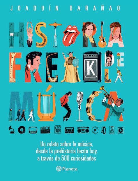 Historia Freak de la Música - José Joaquín Barañao - Planeta
