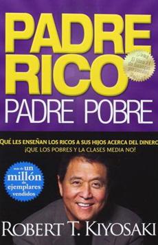 Padre Rico, Padre Pobre (Qué les Enseñan los Ricos a sus Hijos Acerca - Robert T. Kiyosaki - Aguilar