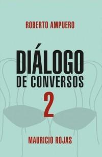 DiálogoDeConversos2 - Mauricio Rojas, Roberto Ampuero - Sudamericana