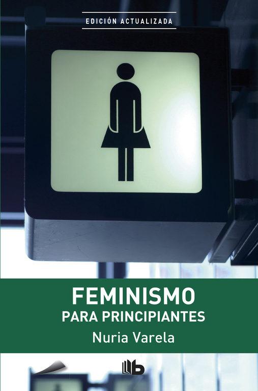 Feminismo Para Principiantes - Nuria Varela - B De Bolsillo