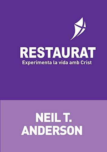 Restaurat: Experimenta la Vida amb Crist (libro en catalán) - Neil T Anderson - Creed España