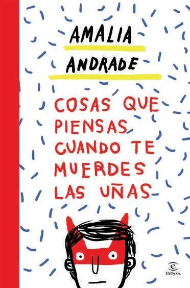 Cosas que Piensas Cuando te Muerdes las Uñas - Amalia Andrade - Espasa Calpe