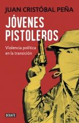 Jóvenes Pistoleros. Violencia Política en la Transición - Juan Cristobal Peña - Debate