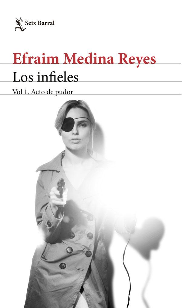 Los Infieles vol i Acto de Pudor - Efraim Medina Reyes - Seix Barral