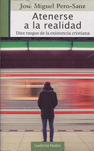Atenerse a la Realidad Diez Rasgos de Existencia Cristiana - José Miguel Pero-Sanz - Palabra