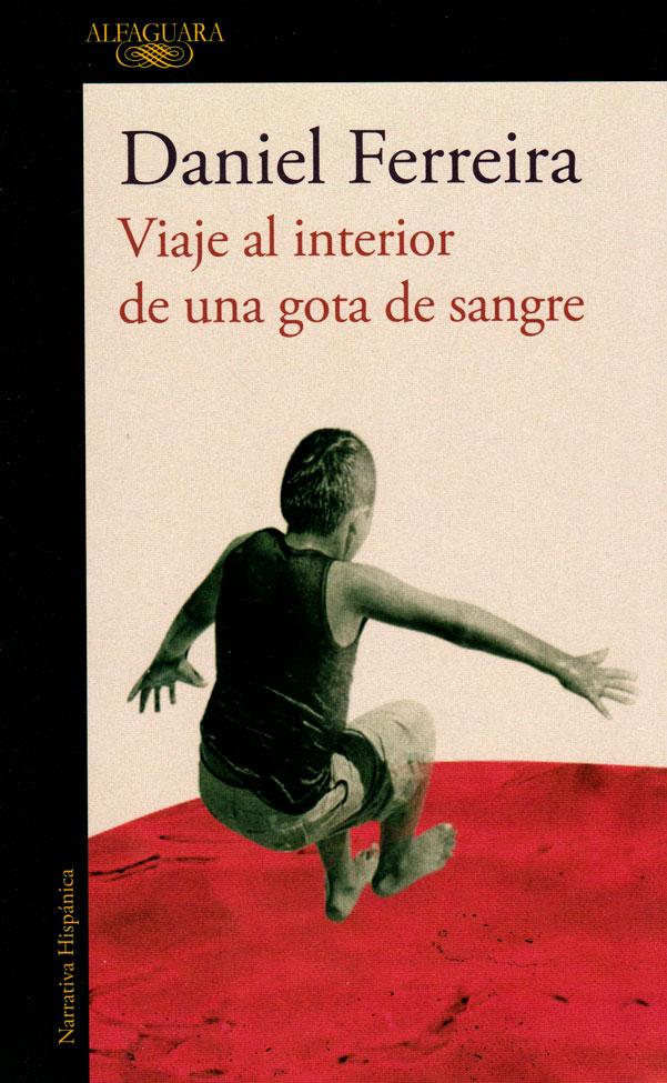 Viaje al Interior de una Gota de Sangre - Daniel Ferreira - Alfaguara