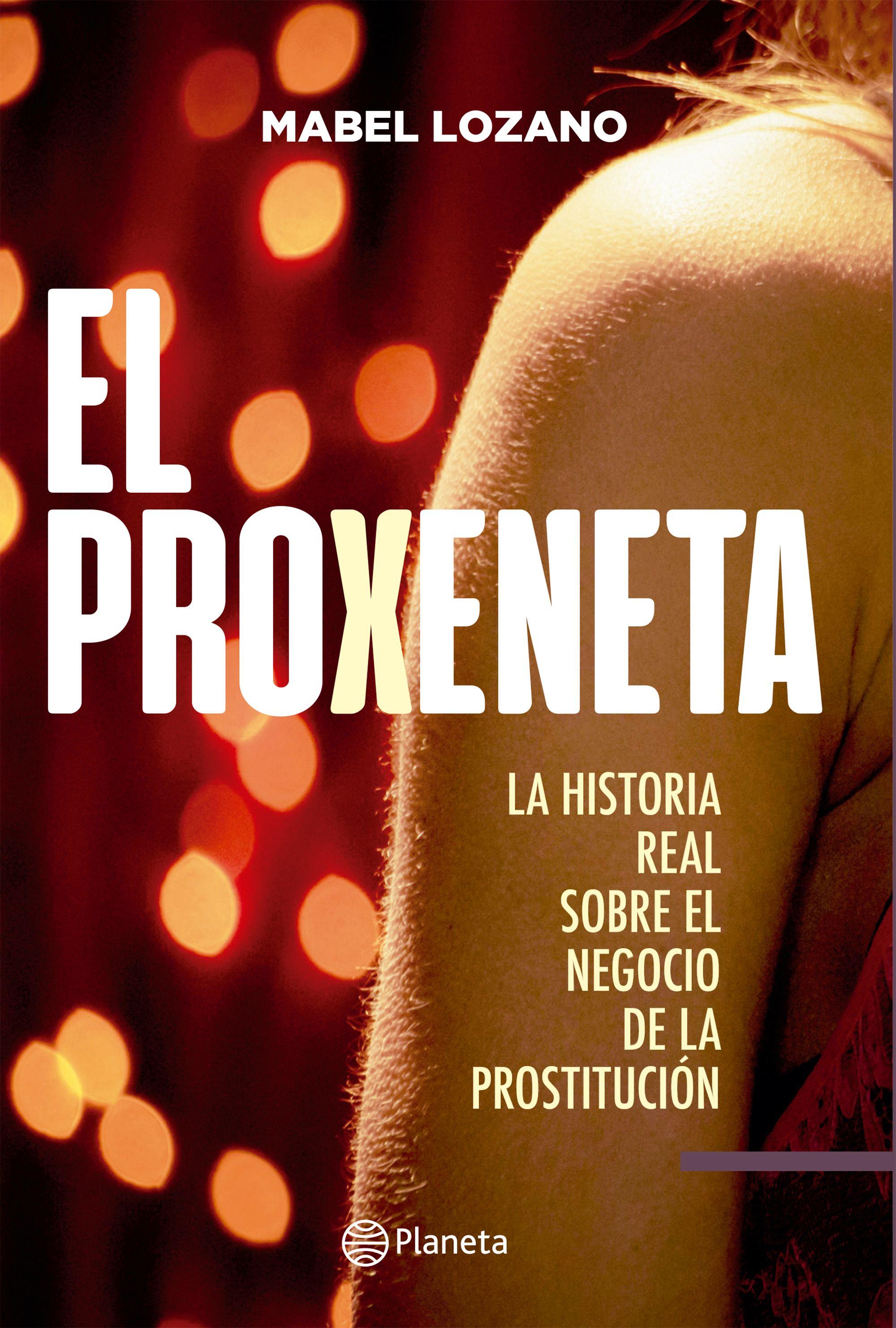 El Proxeneta. La Historia Real Sobre el Negocio de la Prostitución - Mabel Lozano - Planeta