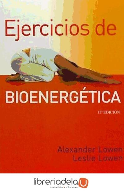Ejercicios de Bioenergetica - Alexander Lowen,Leslie Lowen - Sirio