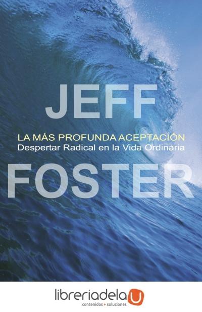 La mas Profunda Aceptacion - Jeff Foster - Sirio