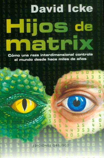 Hijos de Matrix: Como una Raza Interdimensional Controla el Mundo Desde Hace Miles de Años - David Icke - Obelisco