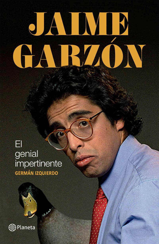 Jaime Garzón, el Genial Impertinente - Germán Izquierdo - Planeta