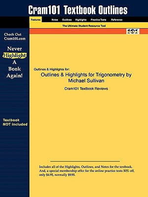 Outlines & Highlights for Trigonometry by Michael Sullivan - Cram101 Textbook Reviews - Academic Internet Publishers