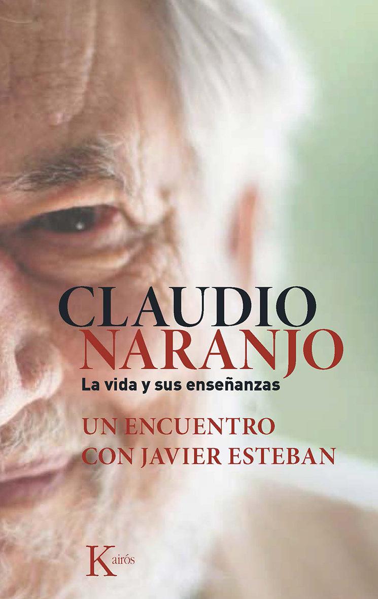 Claudio Naranjo. La Vida y sus Enseñanzas - Claudio Naranjo - Kairos