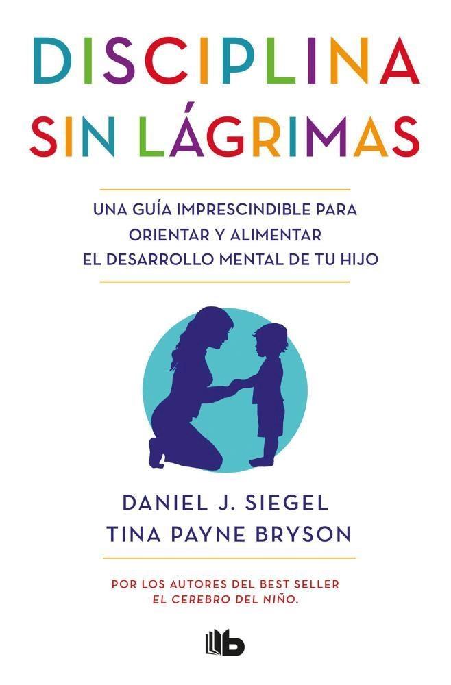 Disciplina sin Lágrimas - Daniel J. Siegel; Tina Payne Bryson - B De Bolsillo