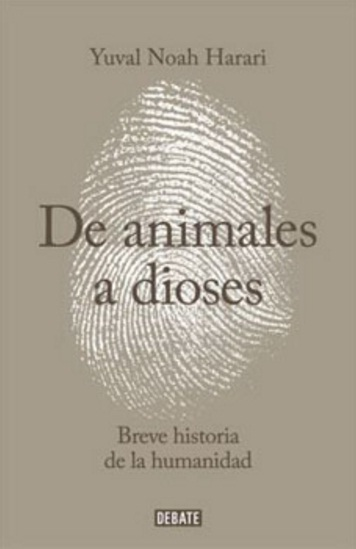 De Animales a Dioses. Breve Historia de la Humanidad - Yuval Noah Harari - Debate