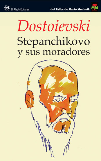 Stepanchikovo y sus Moradores - Fiódo Mijaïlovich Dostoievski - El Aleph Editores