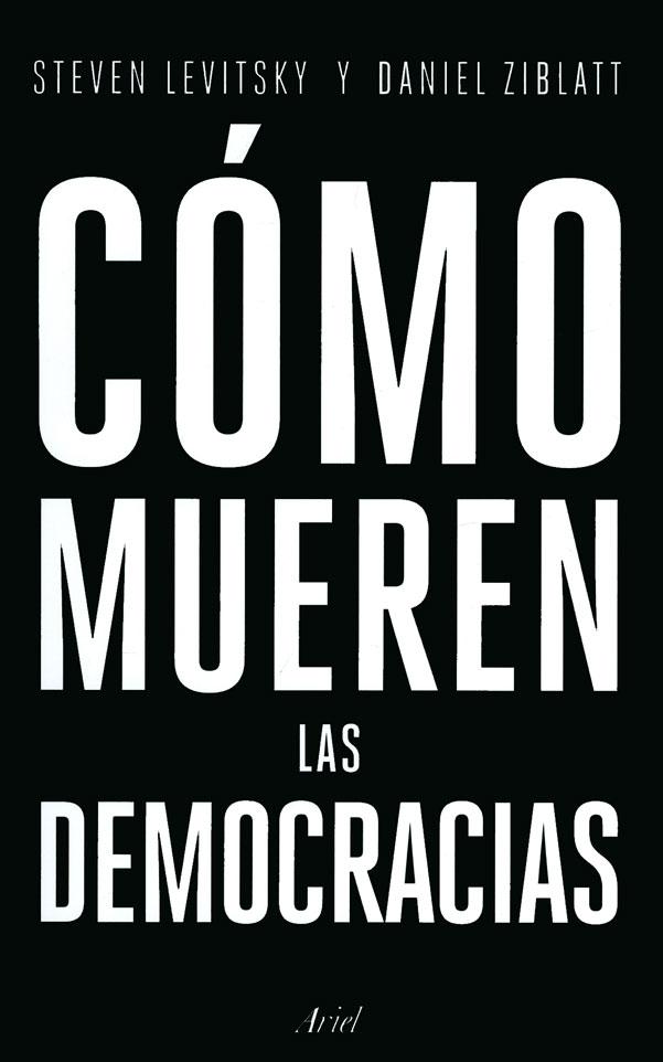 Cómo Mueren las Democracias - Steven Levitsky,Daniel Ziblatt - Grupo Planeta