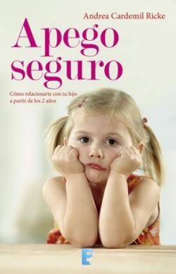 Apego Seguro (Edicion Ampliada) - Andrea Cardemil Ricke - Ediciones B