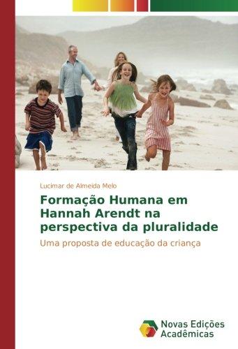 Formação Humana em Hannah Arendt na perspectiva da pluralidade: Uma proposta de educação da criança (Portuguese Edition)